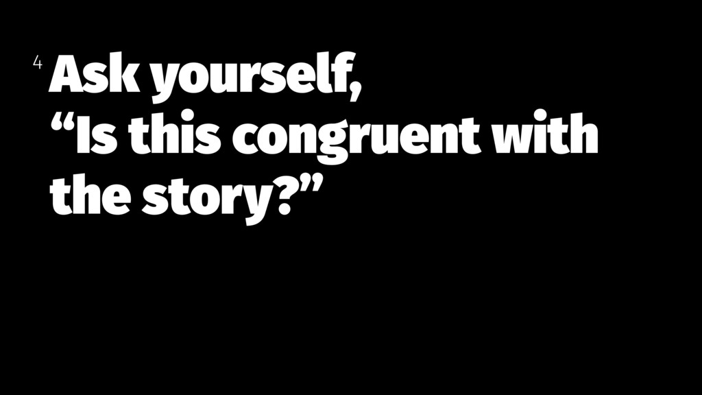 """Ask yourself, """"Is this congruent with the story..."""