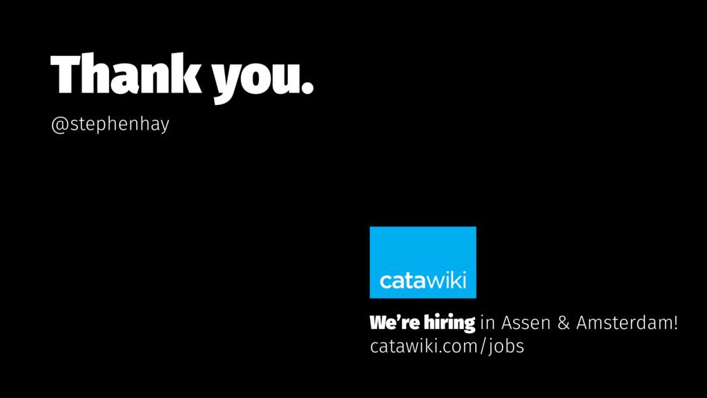 Thank you. @stephenhay We're hiring in Assen & ...