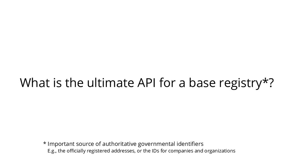What is the ultimate API for a base registry*? ...