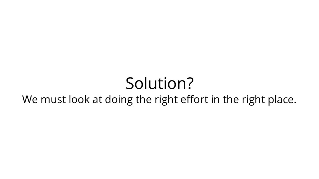 Solution? We must look at doing the right effort...