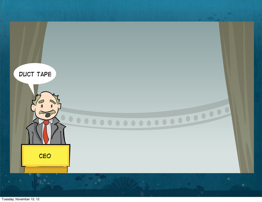 Duct Tape CEO Tuesday, November 13, 12