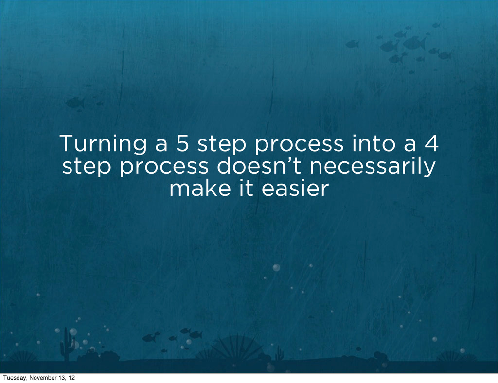 Turning a 5 step process into a 4 step process ...