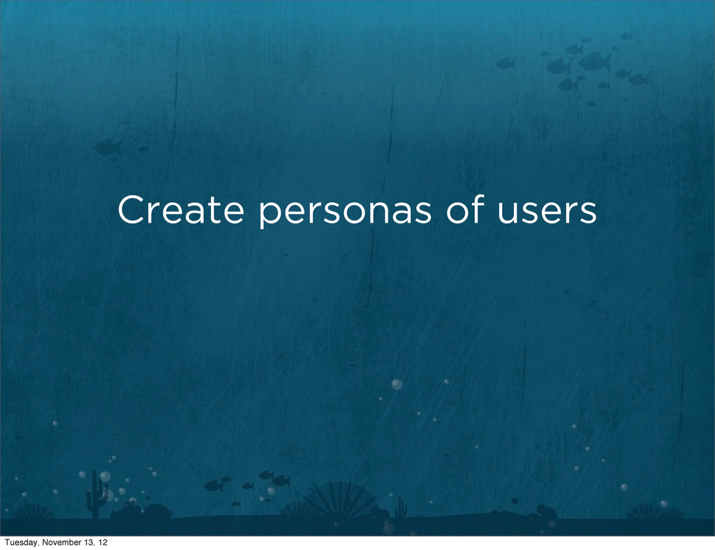 Create personas of users Tuesday, November 13, ...