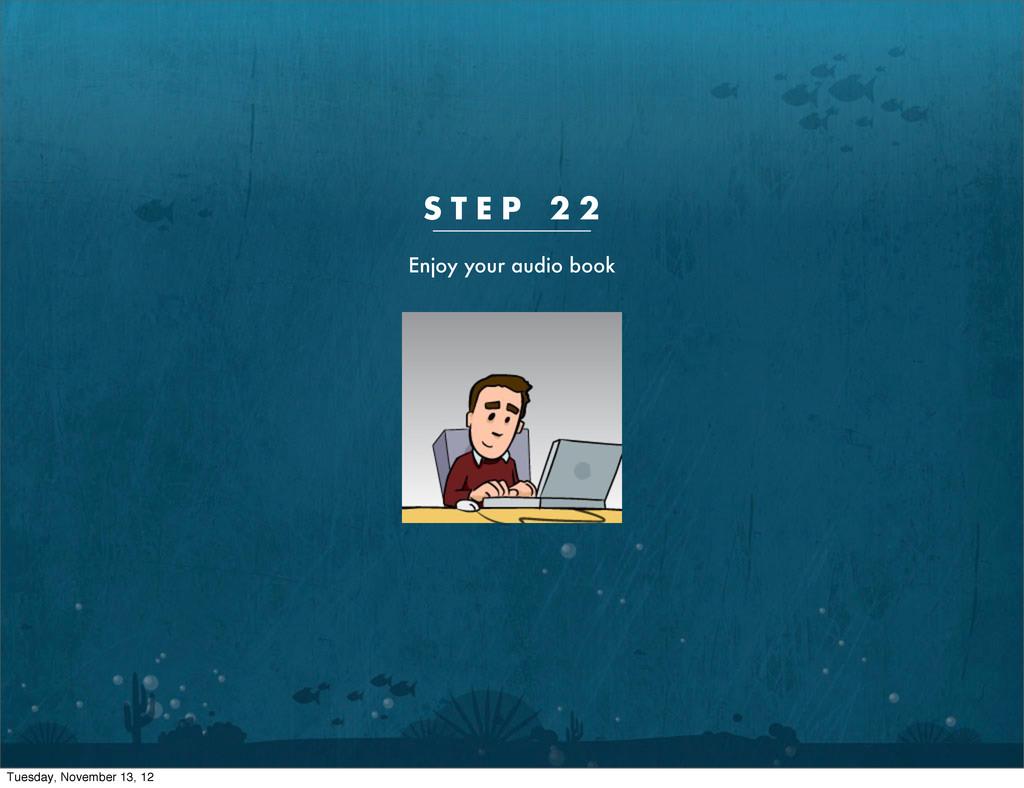 S T E P 2 2 Enjoy your audio book Tuesday, Nove...