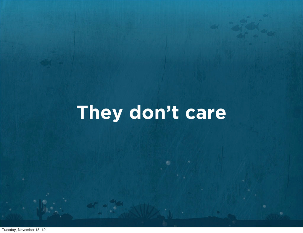 They don't care Tuesday, November 13, 12