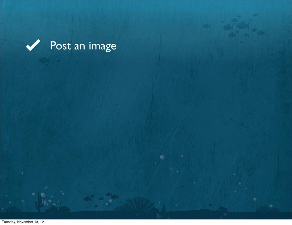 Post an image Tuesday, November 13, 12