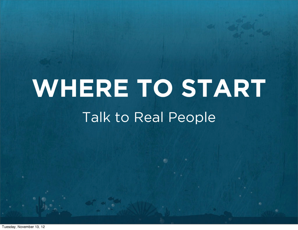 WHERE TO START Talk to Real People Tuesday, Nov...