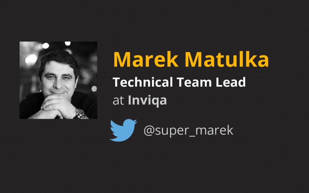 Marek Matulka Technical Team Lead at Inviqa @su...
