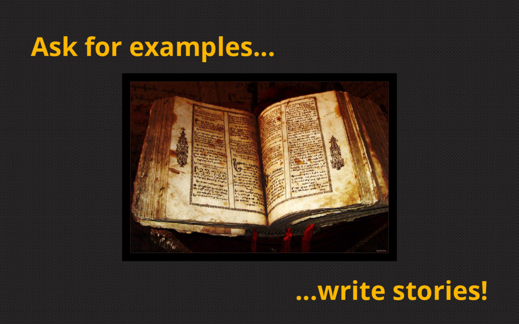 Ask for examples... ...write stories!