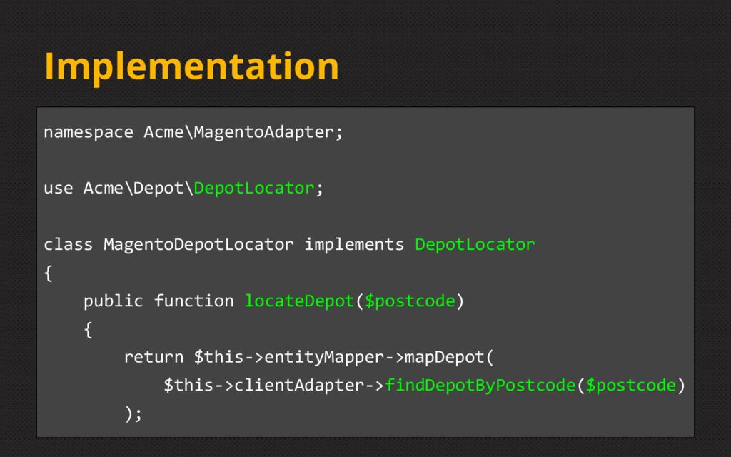 Implementation namespace Acme\MagentoAdapter; u...