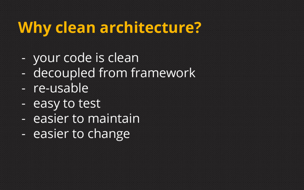 Why clean architecture? - your code is clean - ...