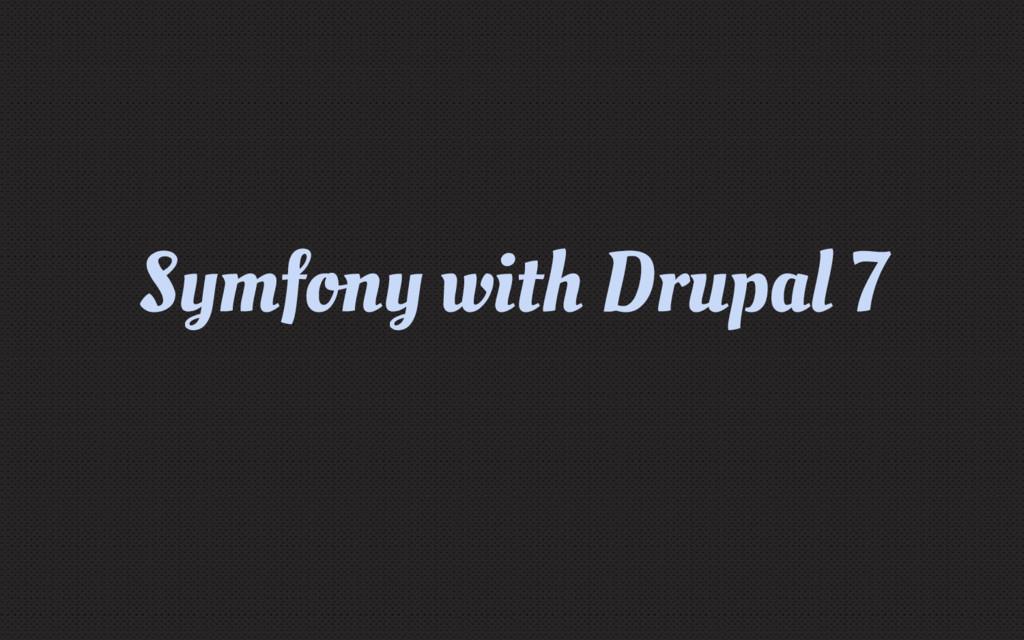 Symfony with Drupal 7
