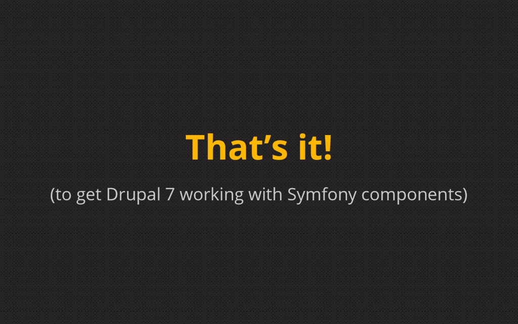 (to get Drupal 7 working with Symfony component...