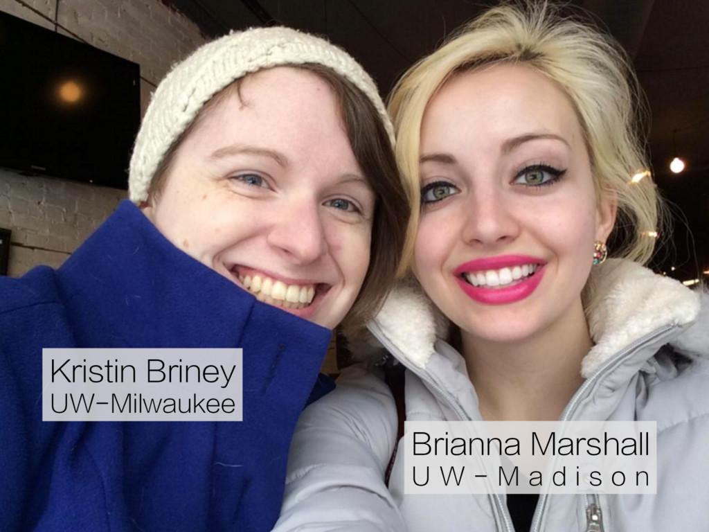Kristin Briney UW-Milwaukee Brianna Marshall U ...