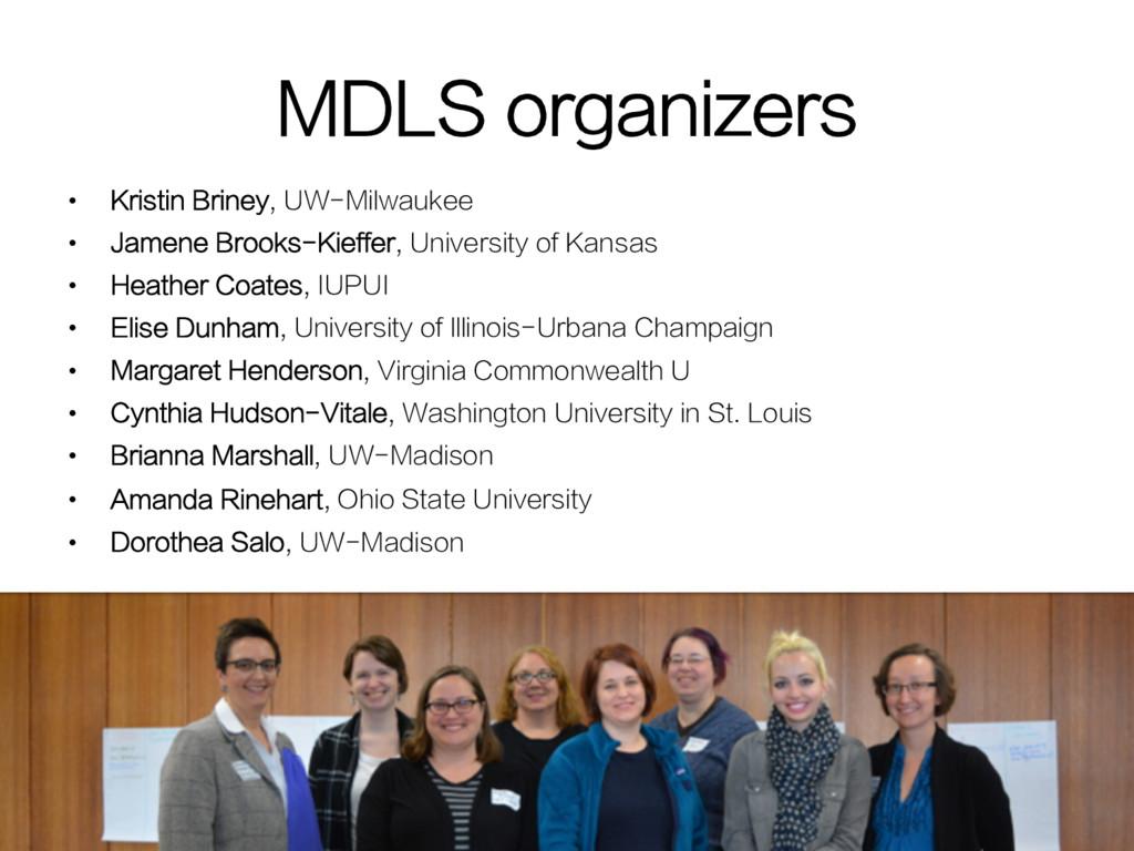 MDLS organizers • Kristin Briney, UW-Milwaukee...