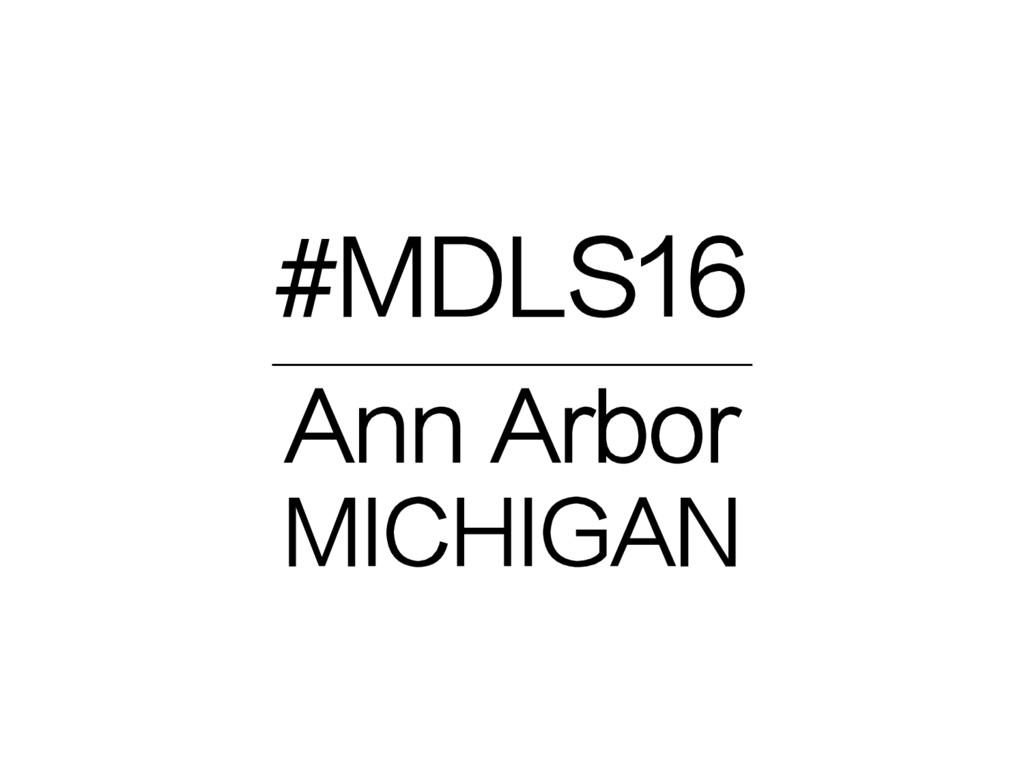 #MDLS16 __________________________ Ann Arbor MI...
