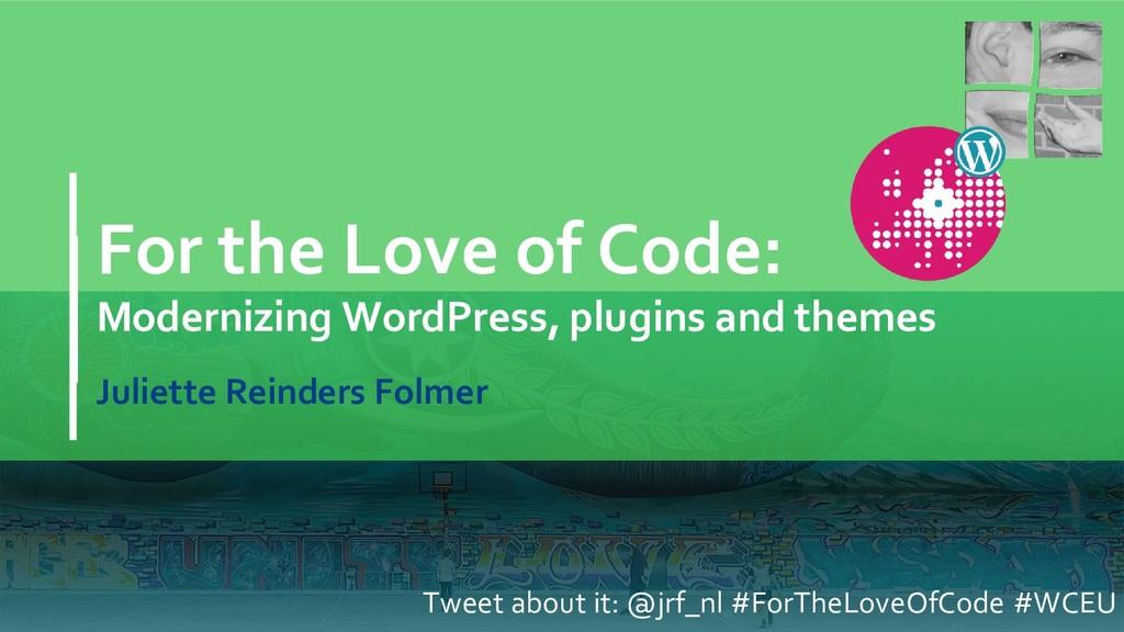 For the Love of Code: Modernizing WordPress, pl...