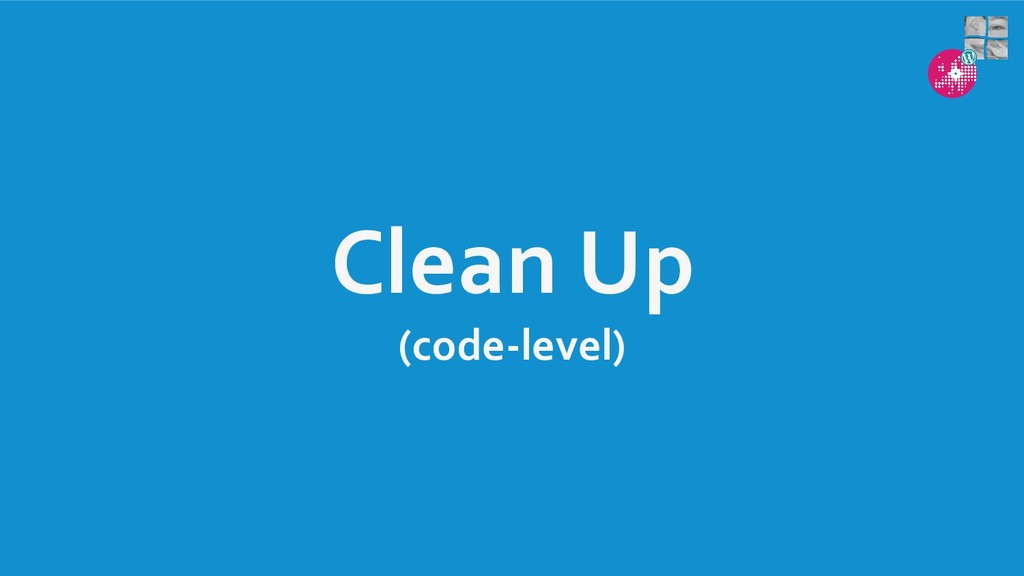 Clean Up (code-level)