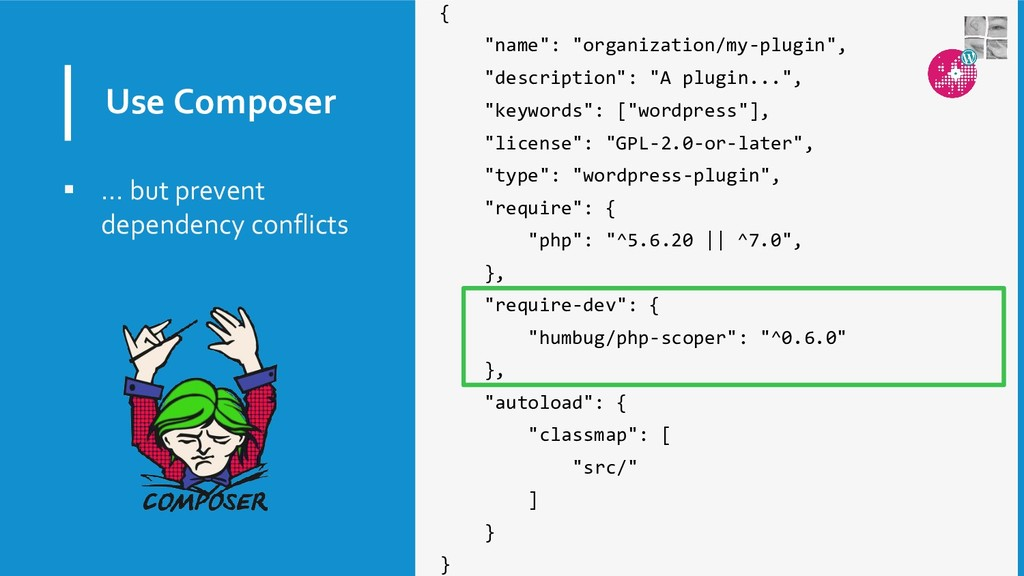 "Use Composer { ""name"": ""organization/my-plugin""..."