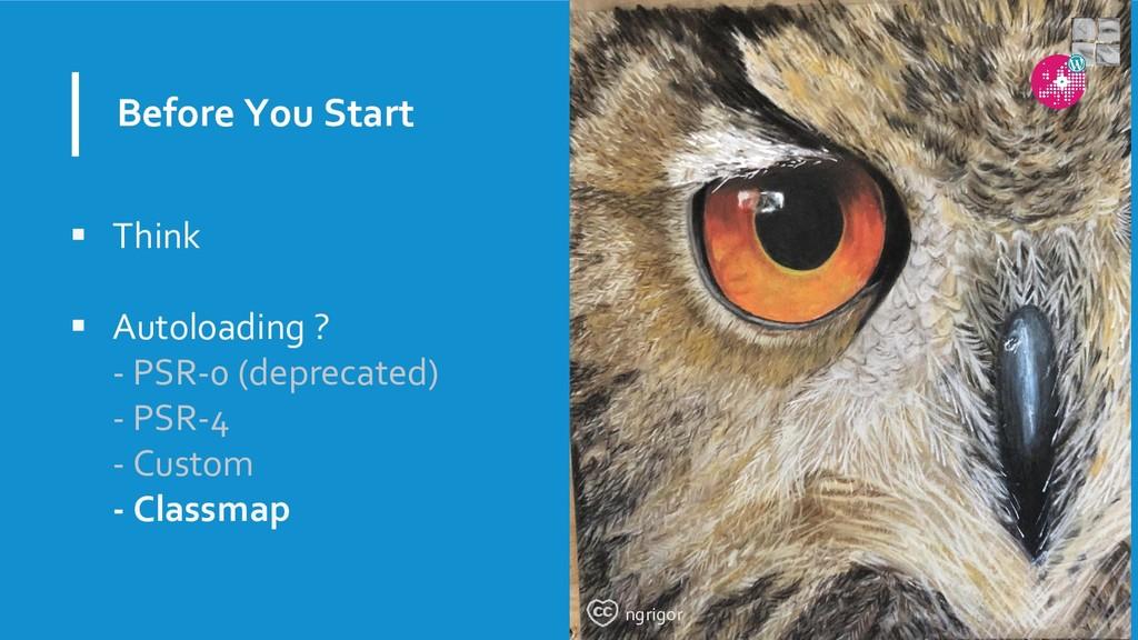 Before You Start  Think  Autoloading ? - PSR-...