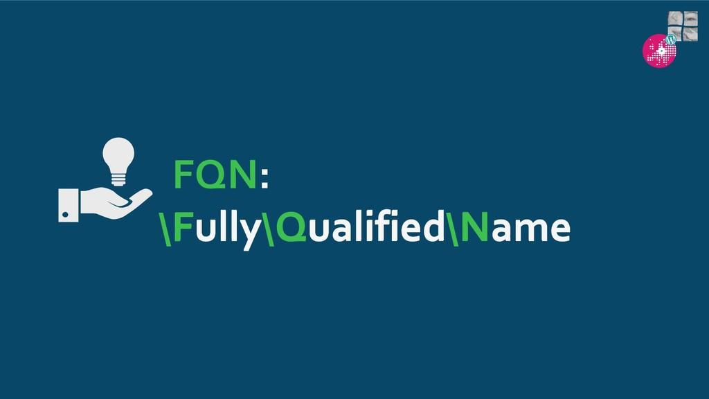 FQN: Fully\Qualified\Name \Fully\Qualified\Name
