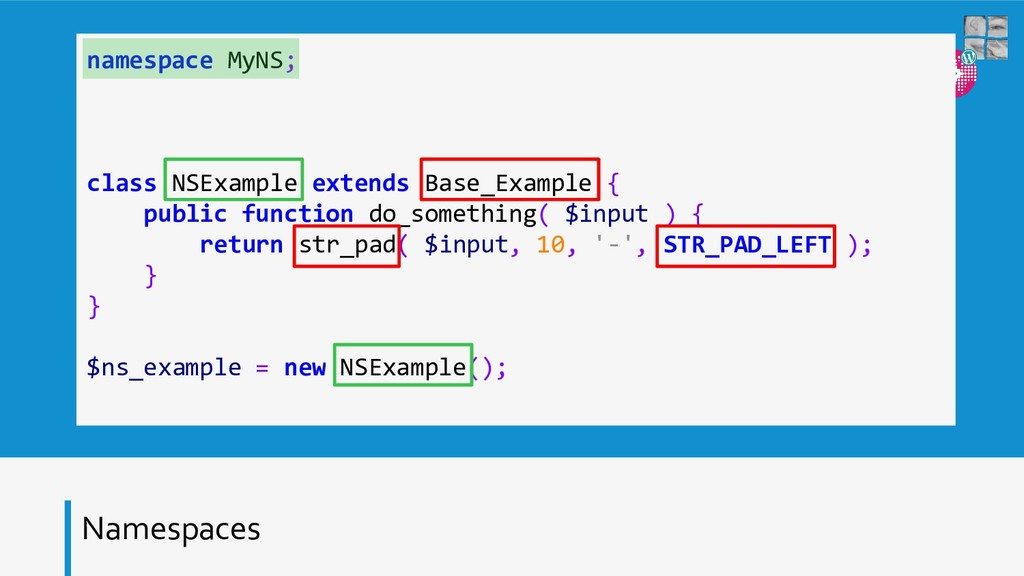 Namespaces namespace MyNS; class NSExample exte...
