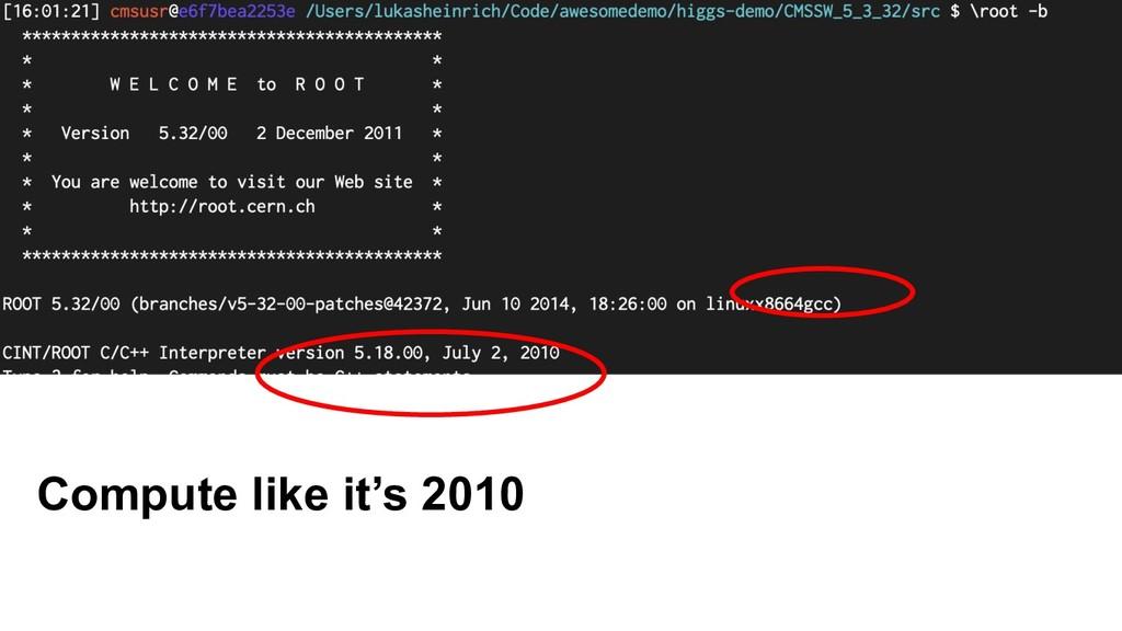 Compute like it's 2010