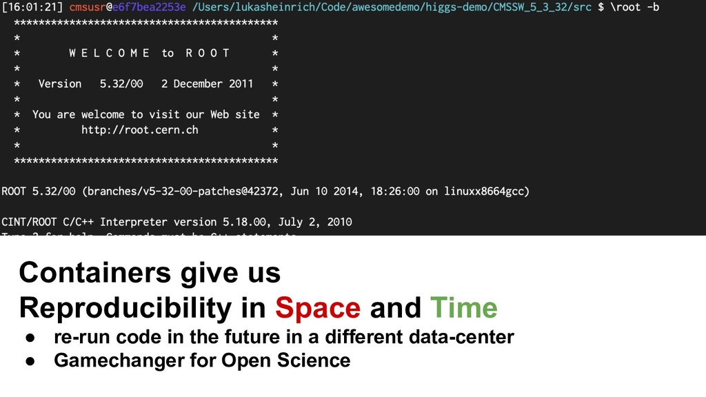 Containers give us Reproducibility in Space and...
