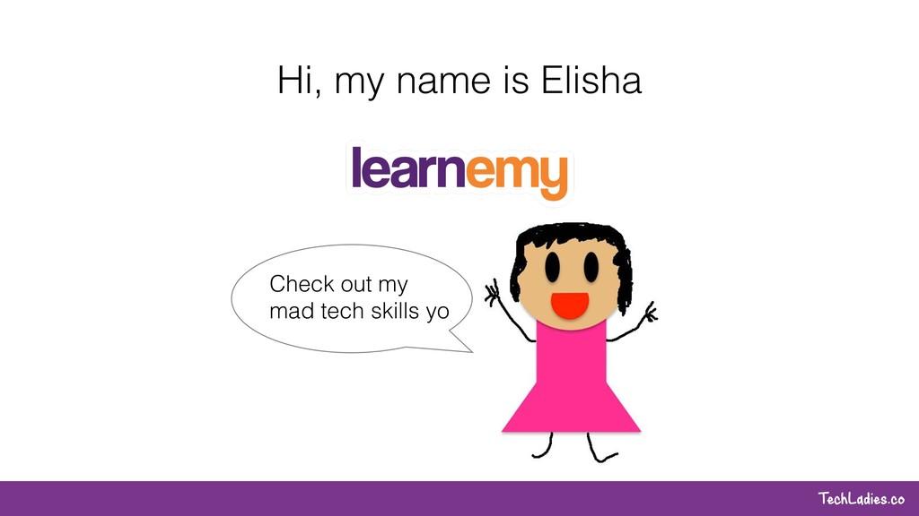 TechLadies.co Hi, my name is Elisha Check out m...