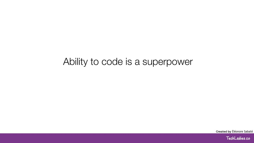TechLadies.co Ability to code is a superpower