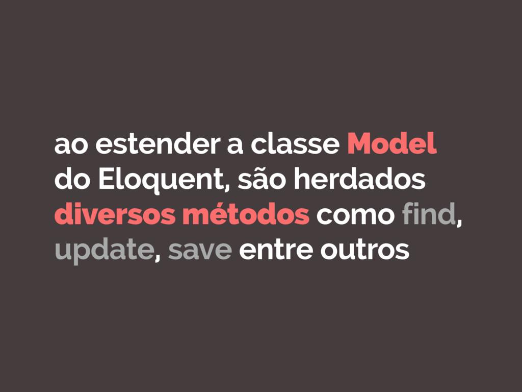 ao estender a classe Model do Eloquent, são her...