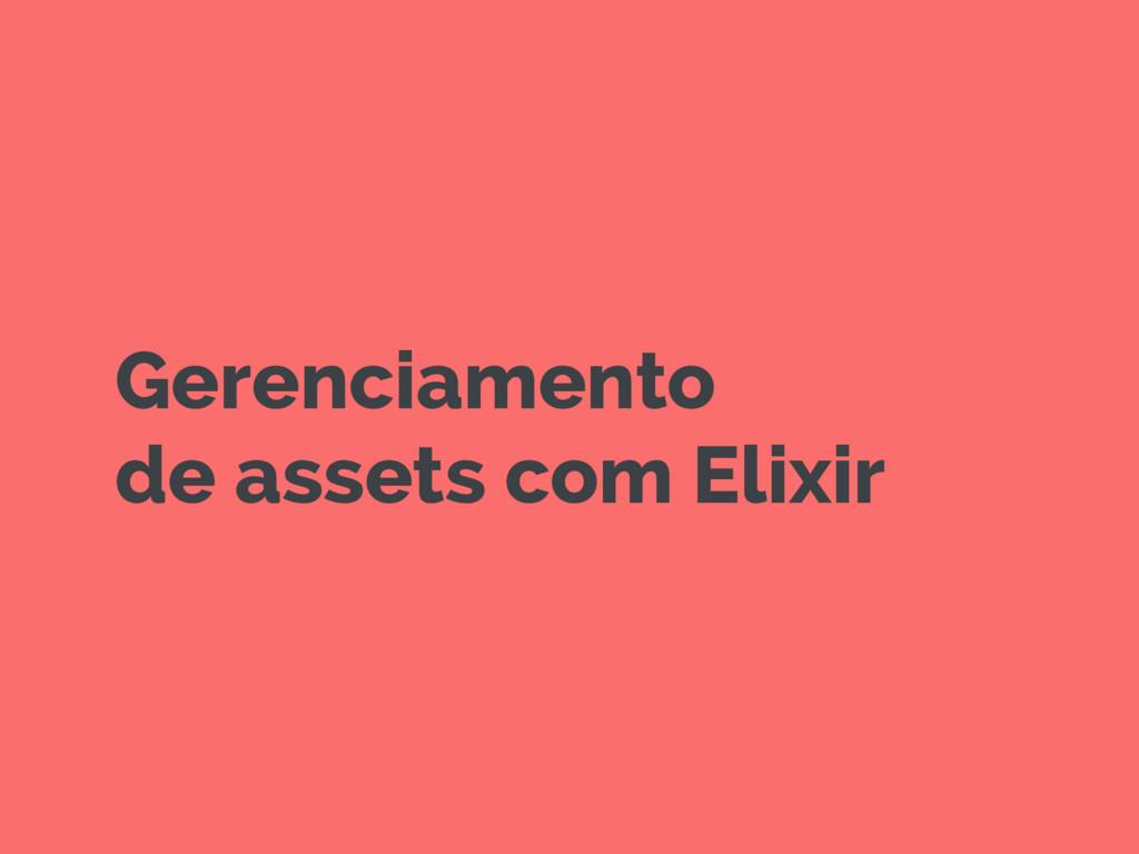 Gerenciamento de assets com Elixir