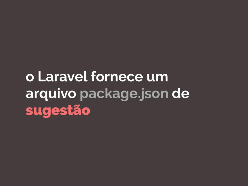 o Laravel fornece um arquivo package.json de su...