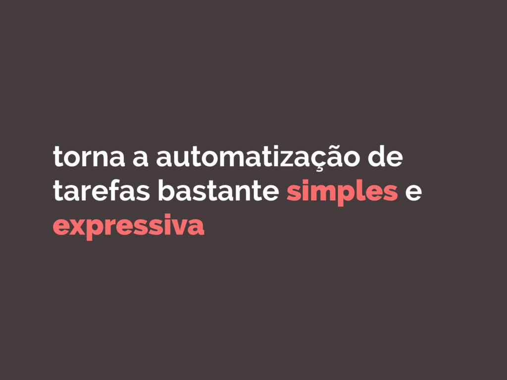 torna a automatização de tarefas bastante simpl...