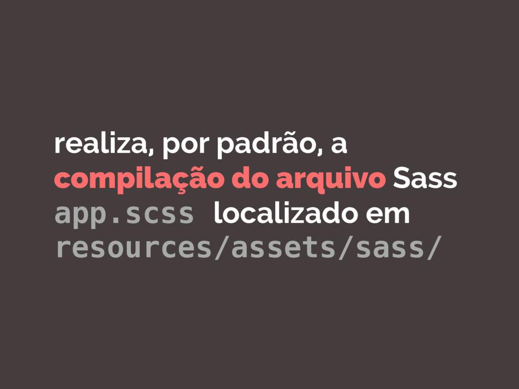 realiza, por padrão, a compilação do arquivo Sa...