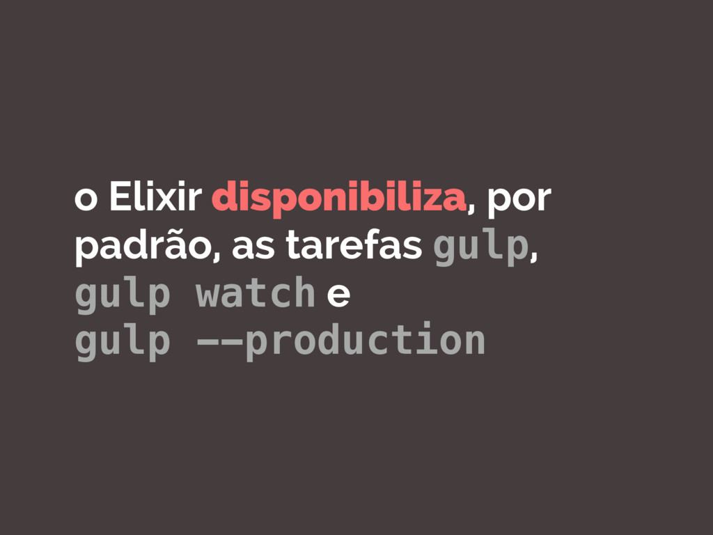 o Elixir disponibiliza, por padrão, as tarefas ...