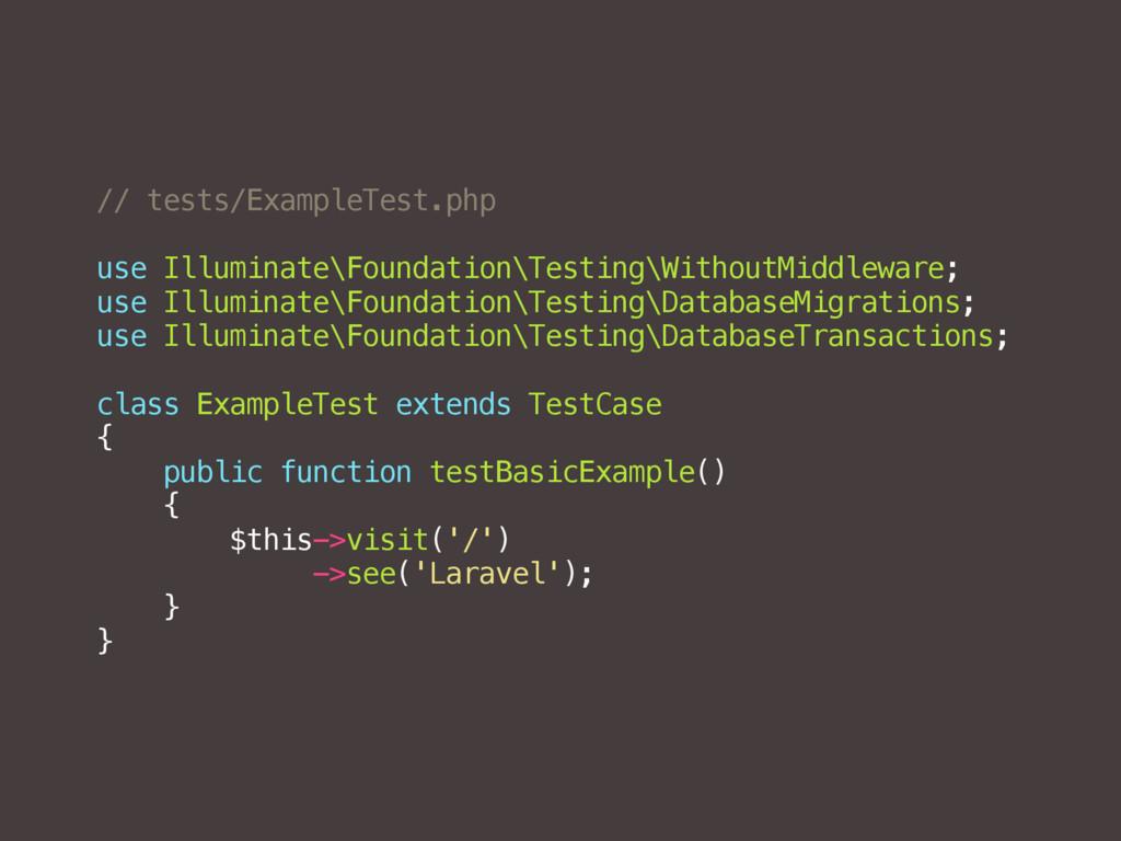 // tests/ExampleTest.php use Illuminate\Foundat...