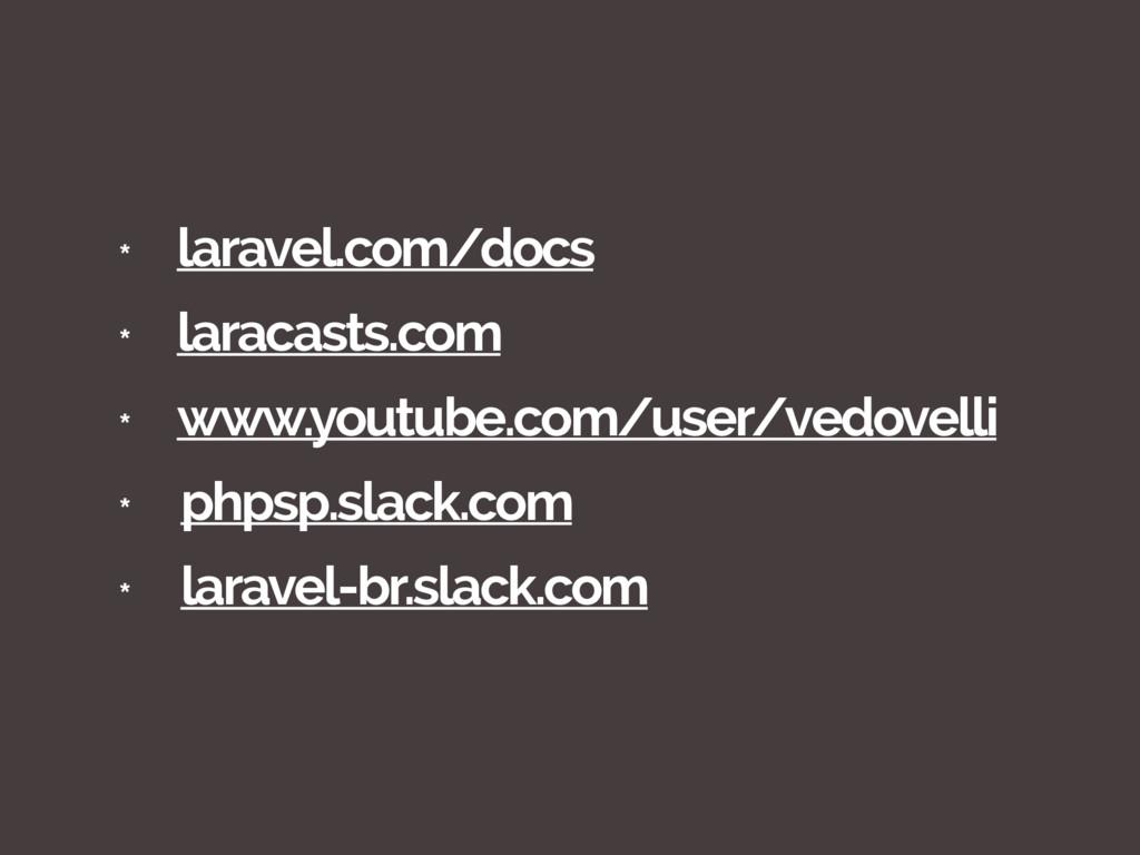 * laravel.com/docs * laracasts.com * www.youtub...