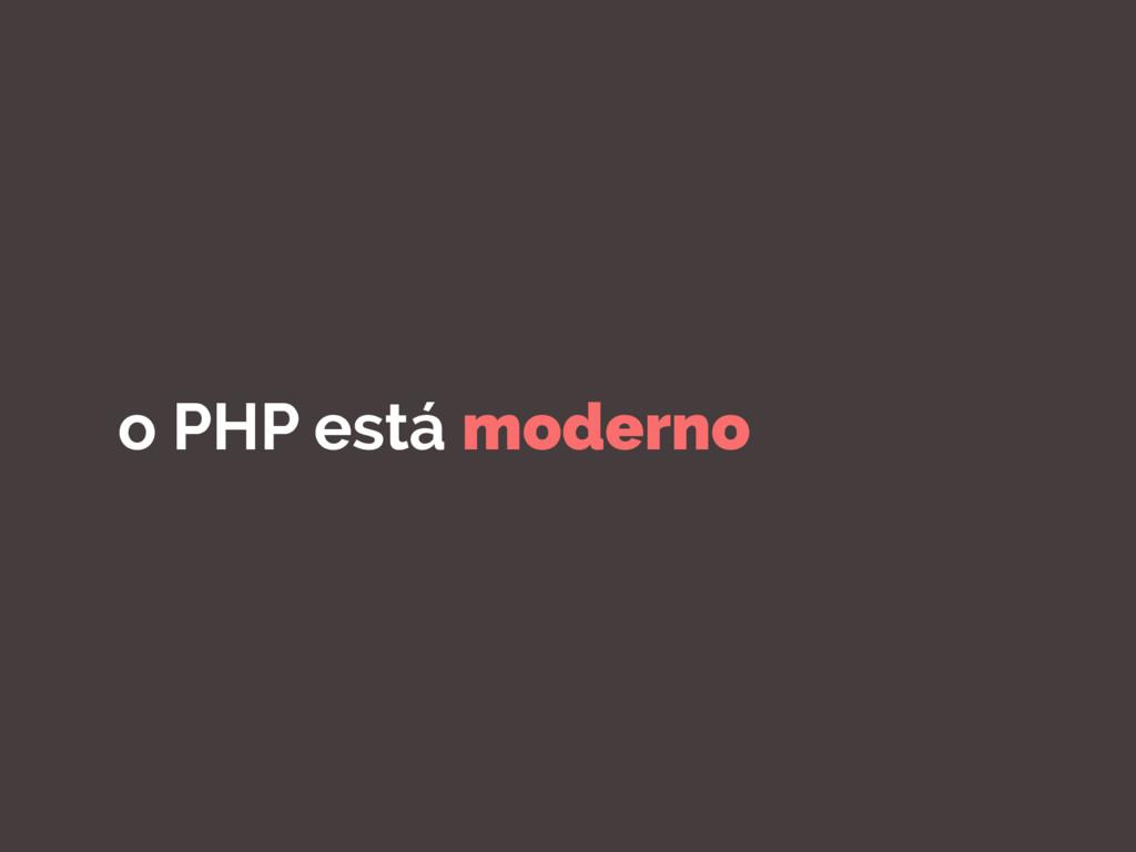 o PHP está moderno