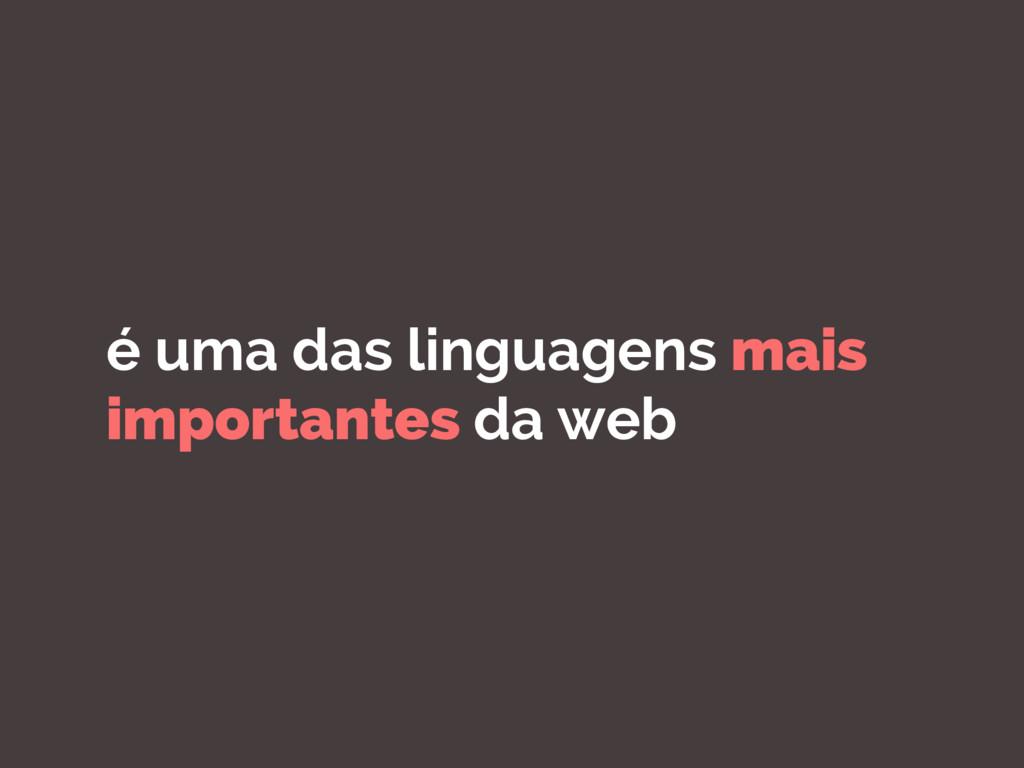 é uma das linguagens mais importantes da web
