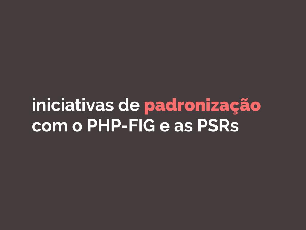 iniciativas de padronização com o PHP-FIG e as ...