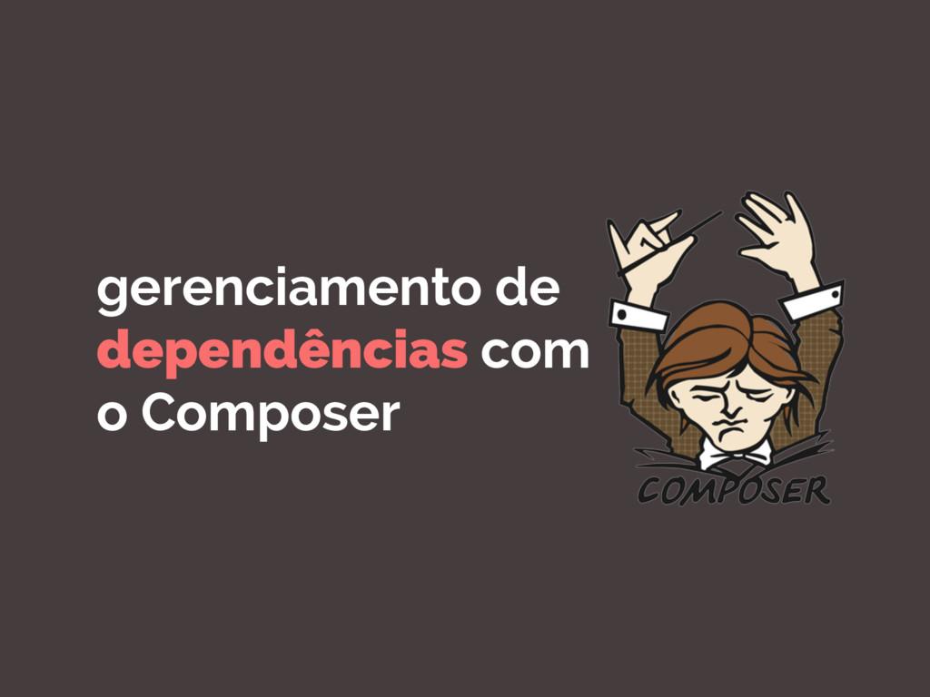 gerenciamento de dependências com o Composer