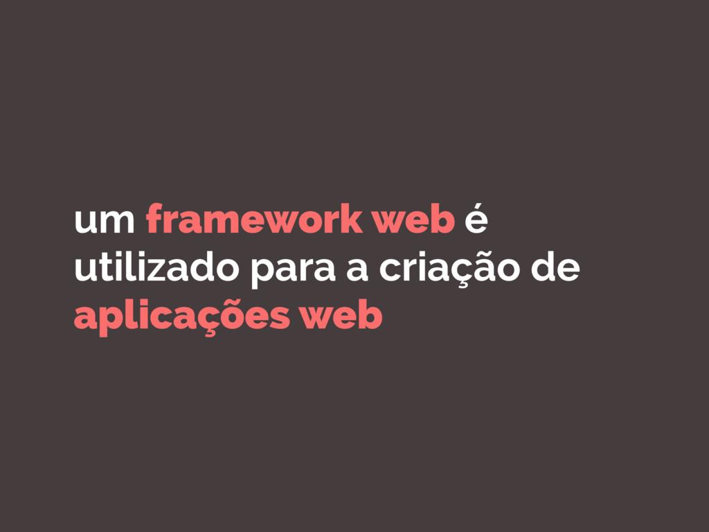 um framework web é utilizado para a criação de ...