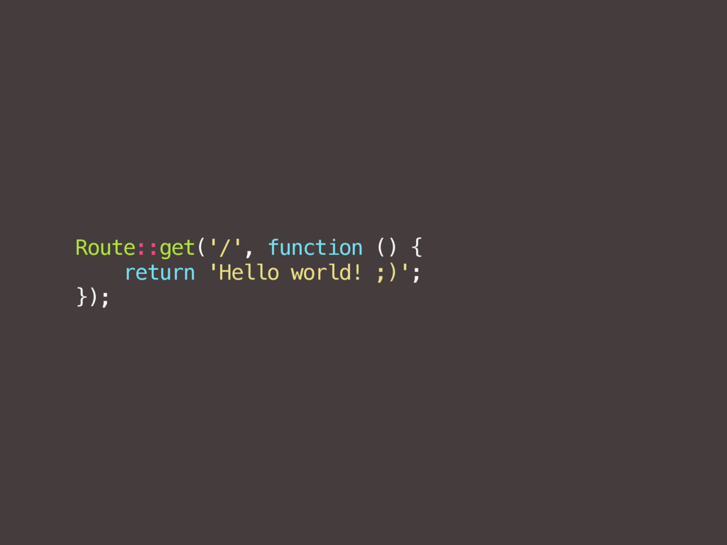 Route::get('/', function () { return 'Hello wor...