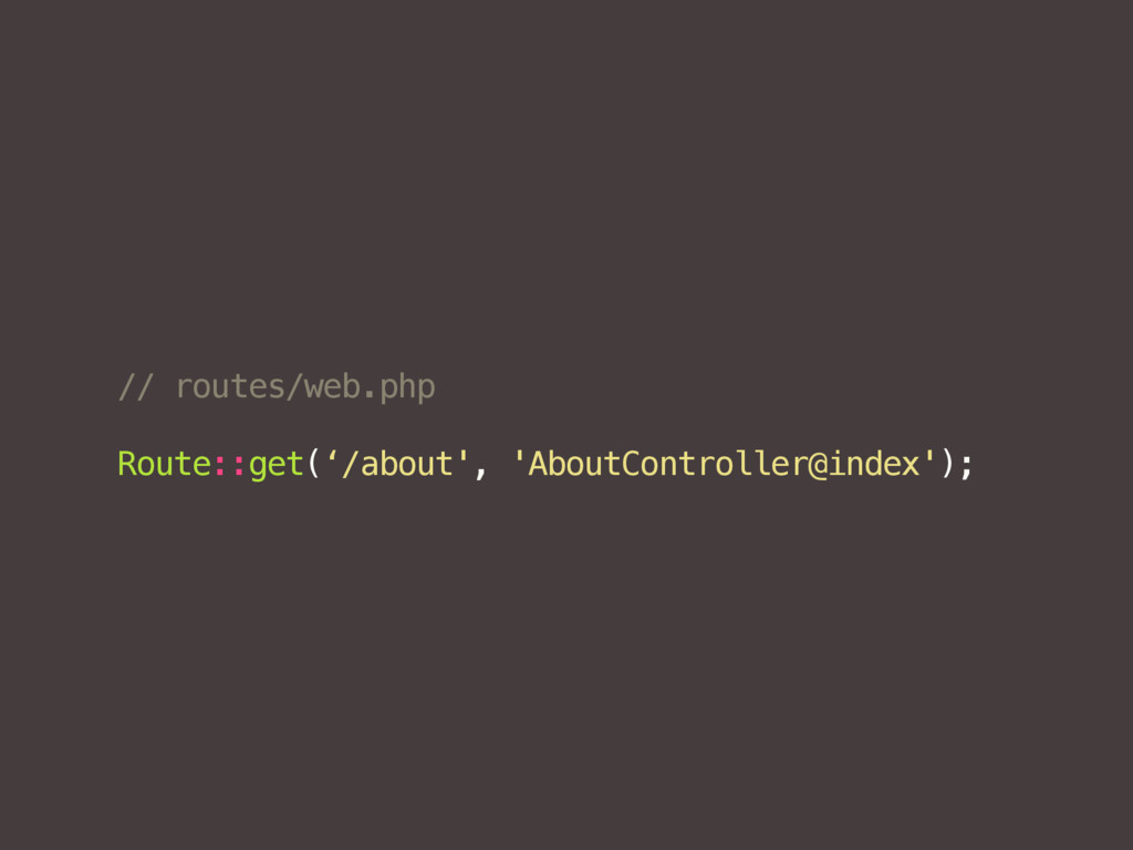// routes/web.php Route::get('/about', 'AboutCo...