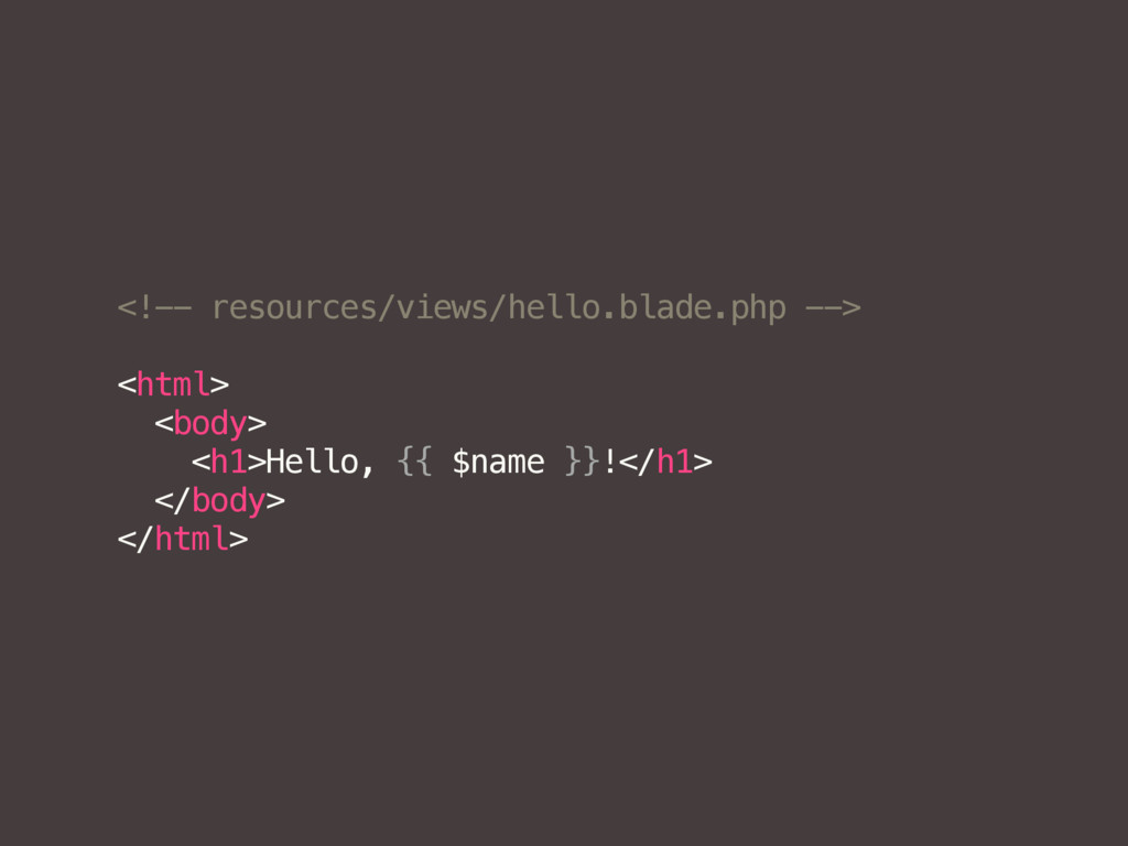 <!-- resources/views/hello.blade.php --> <html>...