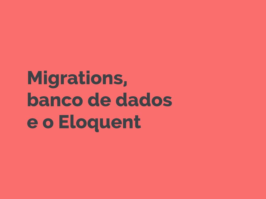 Migrations, banco de dados e o Eloquent
