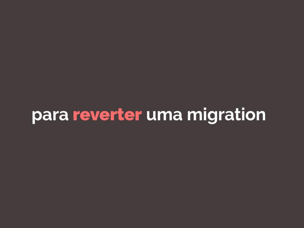 para reverter uma migration