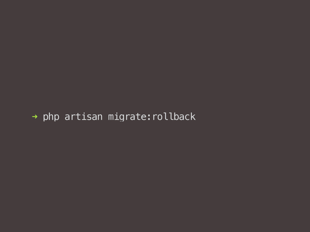 ➜ php artisan migrate:rollback