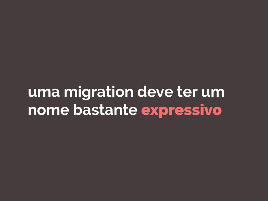 uma migration deve ter um nome bastante express...
